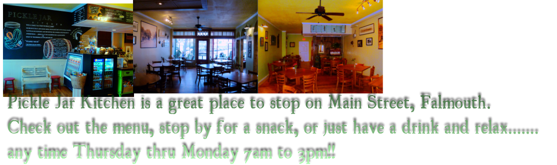 "Come down and join us at ....""Pickle Jar Kitchen"" Downtown Falmouth, Cape Cod, Ma."